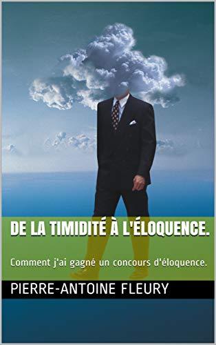 Couverture du livre De la timidité à l'éloquence.: Comment j'ai gagné un concours d'éloquence.