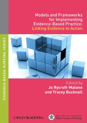 Models and Frameworks for Implementing Evidence-Based Practice: Linking Evidence to Action (Evidence Based Nursing)