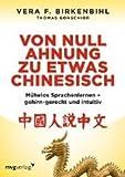 Von Null Ahnung zu etwas Chinesisch: Mühelos Sprachenlernen - gehirn-gerecht und intuitiv
