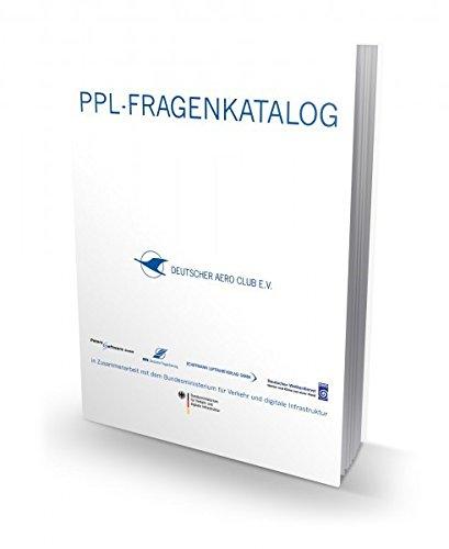 PPL-Fragenkatalog 2015: Der theoretischen Prüfung zum Erwerb der Leichtluftfahrzeug-Pilotenlizenz für Flugzeuge, Hubschrauber, Segelflugzeuge und ... Segelflugpilotenlizenz, Ballonpilotenlizenz