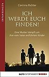 Ich werde euch finden!: Eine Mutter kämpft um ihre vom Vater entführten Kinder (Erfahrungen. Bastei Lübbe Taschenbücher)