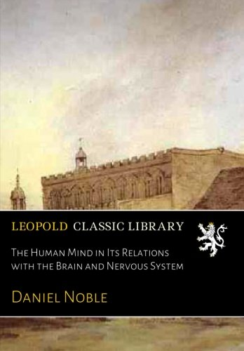 The Human Mind in Its Relations with the Brain and Nervous System por Daniel Noble