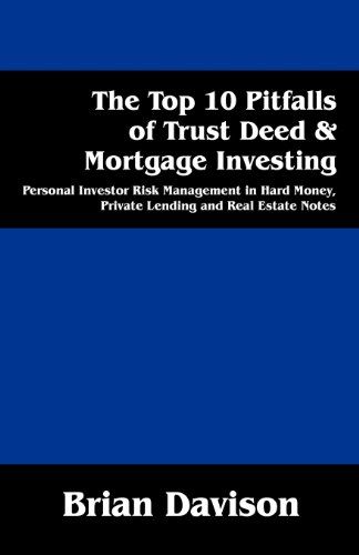 The Top 10 Pitfalls of Trust Deed & Mortgage Investing: Personal Investor Risk Management in Hard Money, Private Lending and Real Estate Notes Hard Money Real Estate