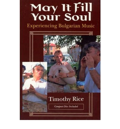 by-rice-timothy-author-may-it-fill-your-soul-experiencing-bulgarian-music-by-jul-1994-paperback