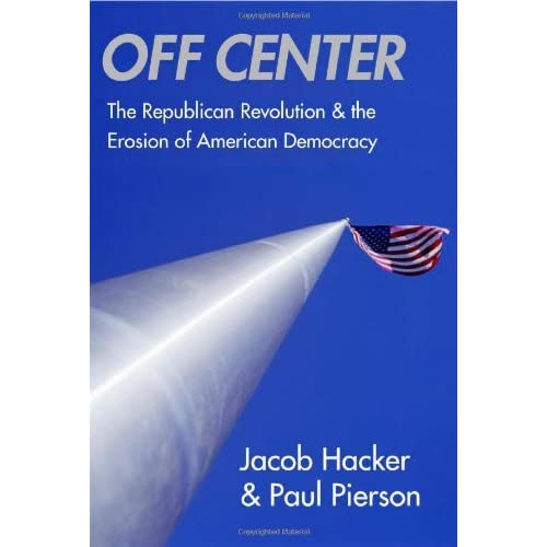 Off Center: The Republican Revolution and the Erosion of American Democracy by Jacob S. Hacker (2005-10-20)
