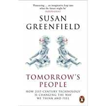 Tomorrow's People: How 21st-Century Technology is Changing the Way We Think and Feel by Susan Greenfield (2004-09-30)