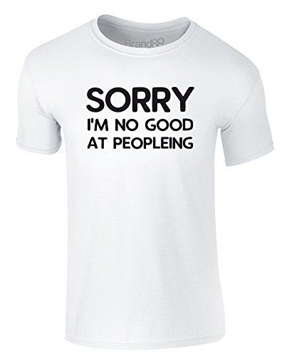 Brand88 - Sorry I'm No Good At Peopleing, Erwachsene Gedrucktes T-Shirt Weiß/Schwarz