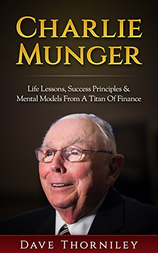 Charlie Munger: Life Lessons, Success, Principles and Mental Models from a Titan of Finance (English Edition)