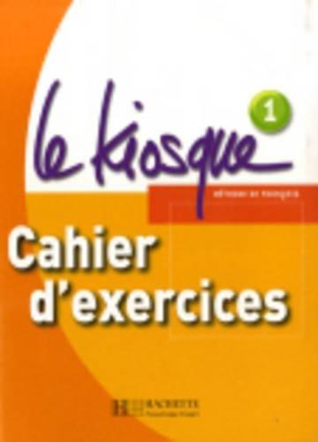 Le Kiosque 1 A1 : Cahier d'exercices par Fabienne Gallon