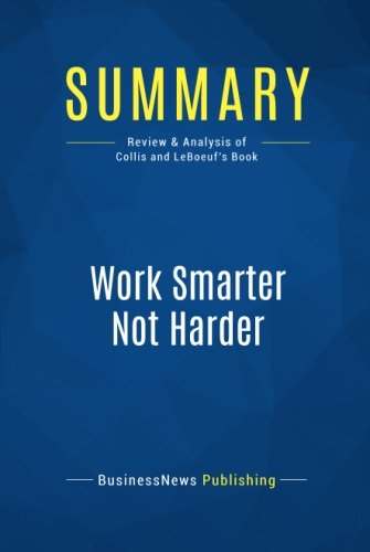 Summary: Work Smarter Not Harder: Review and Analysis of Collis and Leboeuf's Book por Businessnews Publishing
