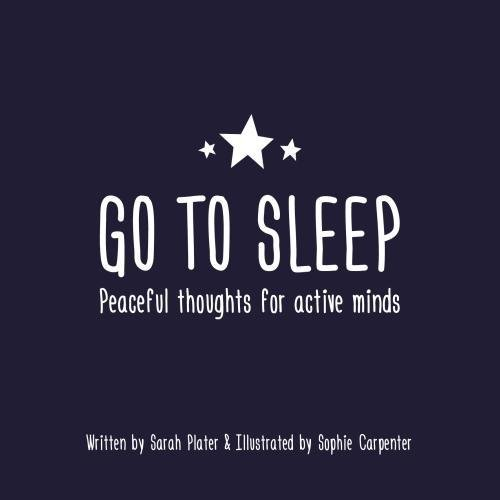 Go To Sleep: Peaceful thoughts for active minds