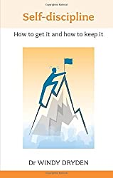 Self Discipline: How to Get it and How to Keep it by Windy Dryden (2009-10-01)