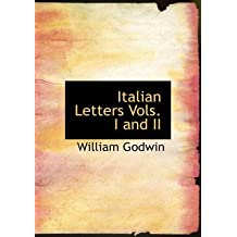 [Italian Letters Vols. I and II] (By: William Godwin) [published: August, 2008]
