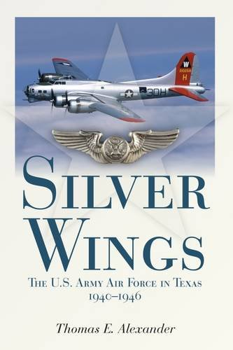 silver-wings-the-us-army-airforce-in-texas-1940-1946