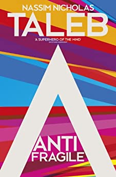 Antifragile: Things that Gain from Disorder by [Taleb, Nassim Nicholas]