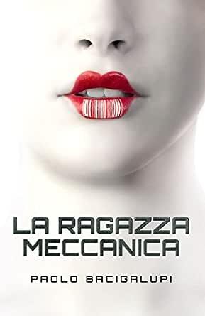 La Ragazza Meccanica eBook: Bacigalupi, Paolo: Amazon.it: Kindle Store