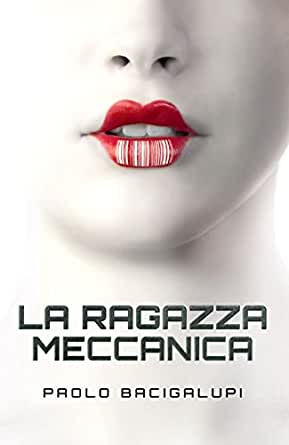 La Ragazza Meccanica eBook: Bacigalupi, Paolo: Amazon.it: Kindle Store