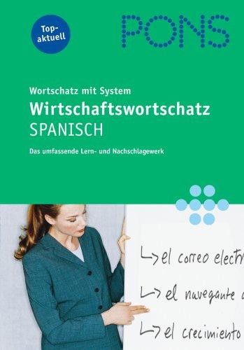 PONS Wirtschaftswortschatz mit System Spanisch: Das umfassende Lern- und Nachschlagewerk