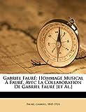 Gabriel Fauré; Hommage Musical À Fauré. Avec La Collaboration de Gabriel Fauré [et Al.]