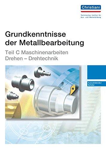 Grundkenntnisse der Metallbearbeitung - Teil C: Maschinenarbeiten - Drehen - Drehtechnik - Auszubildende/Schüler