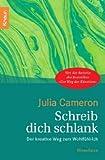Schreib dich schlank: Der kreative Weg zum Wohlfühl-Ich - Julia Cameron