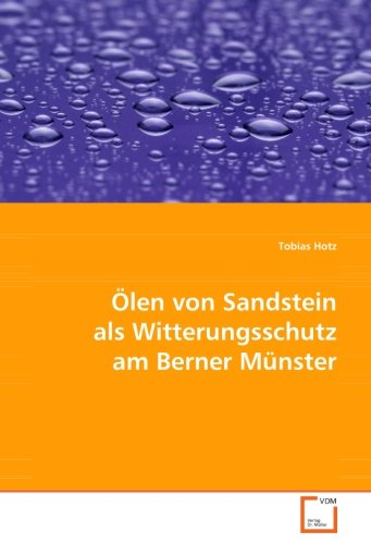Ölen von Sandstein als Witterungsschutz am Berner Münster