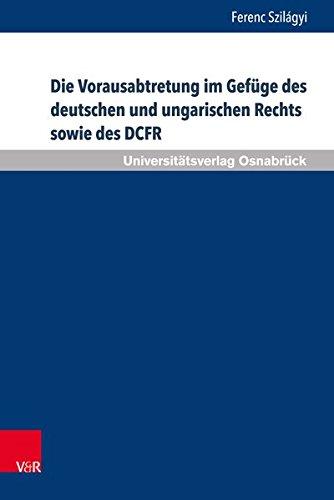 Die Vorausabtretung im Gefüge des deutschen und ungarischen Rechts sowie des DCFR (Schriften zum Internationalen Privatrecht und zur Rechtsvergleichung) (Common Die Law Geschichte Des)