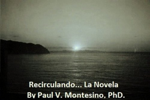 Recirculando... La Novela por Paul V. Montesino PhD.