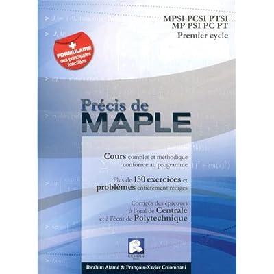 Précis de Maple : MPSI PCSI PTSI MP PSI PC PT Premier Cycle