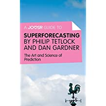 A Joosr Guide to... Superforecasting by Philip Tetlock and Dan Gardner: The Art and Science of Prediction