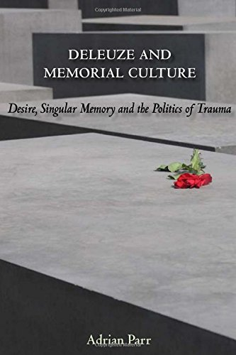 Deleuze and Memorial Culture: Desire, Singular Memory, and the Politics of Trauma