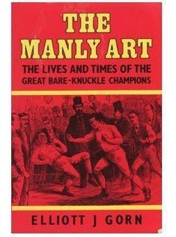 The Manly Art: The Lives and Times of the Great Bare Knuckle Champions by Elliott J. Gorn (1-Jan-1998) Paperback