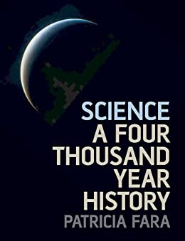 Science: A Four Thousand Year History by [Fara, Patricia]
