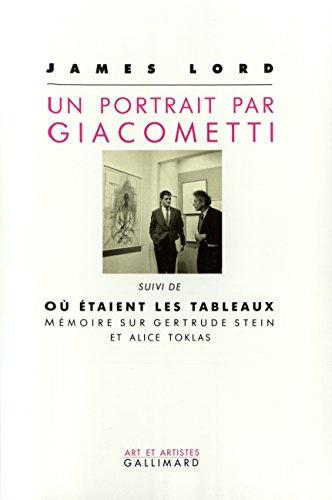 Un portrait par Giacometti, suivi de Où étaient les tableaux : Mémoire sur Gertrude Stein et Alice Toklas par James Lord