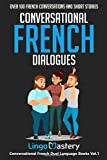 Conversational French Dialogues: Over 100 French Conversations and Short Stories (Con...