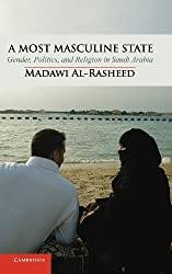 A Most Masculine State: Gender, Politics and Religion in Saudi Arabia (Cambridge Middle East Studies) by Madawi Al-Rasheed (2013-03-15)