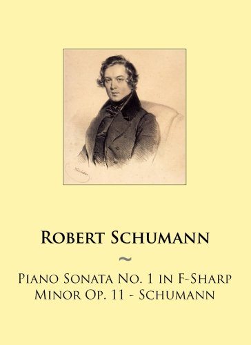 Piano Sonata No. 1 in F-Sharp Minor Op. 11 - Schumann: Volume 76 (Samwise Music For Piano)