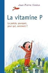 La vitamine P : La poésie, pourquoi, pour qui, comment ?