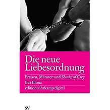 Die neue Liebesordnung: Frauen, Männer und Shades of Grey (edition suhrkamp)