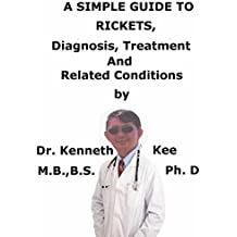 A  Simple  Guide  To  Rickets,  Diagnosis, Treatment  And  Related Conditions (A Simple Guide to Medical Conditions)