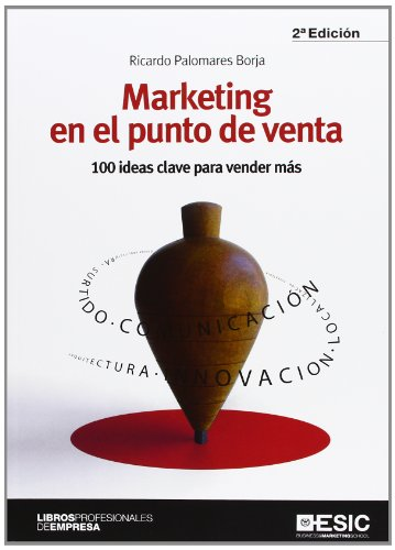 Marketing en el punto de venta: 100 ideas clave para vender más (Libros profesionales)