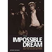 [(The Impossible Dream: The Story of Scott Walker and the Walker Brothers )] [Author: Anthony Reynolds] [Sep-2009]
