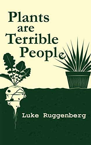 Plants Are Terrible People (English Edition)
