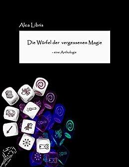 Die Würfel der vergessenen Magie: Eine Anthologie von [Dahlia von Dohlenburg]