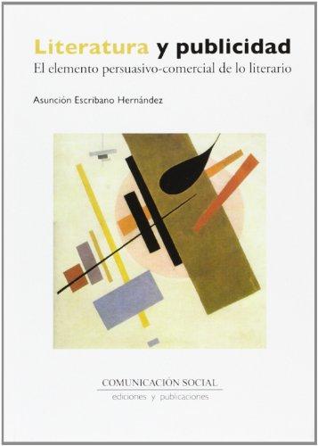 Literatura y publicidad : el elemento persuasivo-comercial de lo literario por Asunción Escribano Hernández