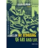 [(Essays on the Blurring of Art and Life)] [ By (author) Allan Kaprow, Edited by Jeff Kelley ] [December, 2003]