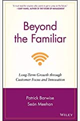 Beyond the Familiar: Long-Term Growth through Customer Focus and Innovation Hardcover