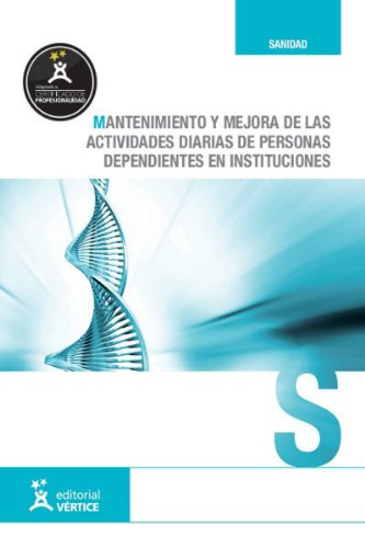Descargar Libro UF0130: Mantenimiento y mejora de las actividades diarias de personas dependientes en instituciones - UF0130 (Sanidad) de Equipo Vértice