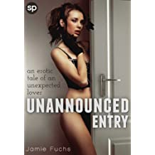 Unannounced Entry: An Erotic Tale Of An Unexpected Lover (English Edition)