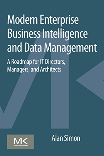 Modern Enterprise Business Intelligence and Data Management: A Roadmap for IT Directors, Managers, and Architects (English Edition)